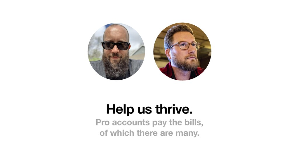 Help us thrive. Pro accounts pay the bills, of ...