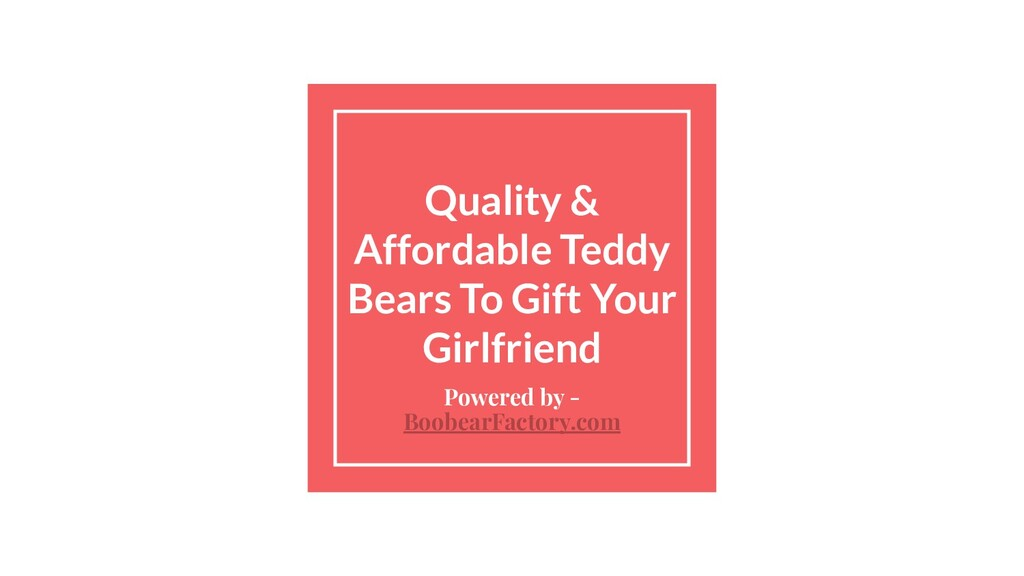 Quality & Affordable Teddy Bears To Gift Your G...