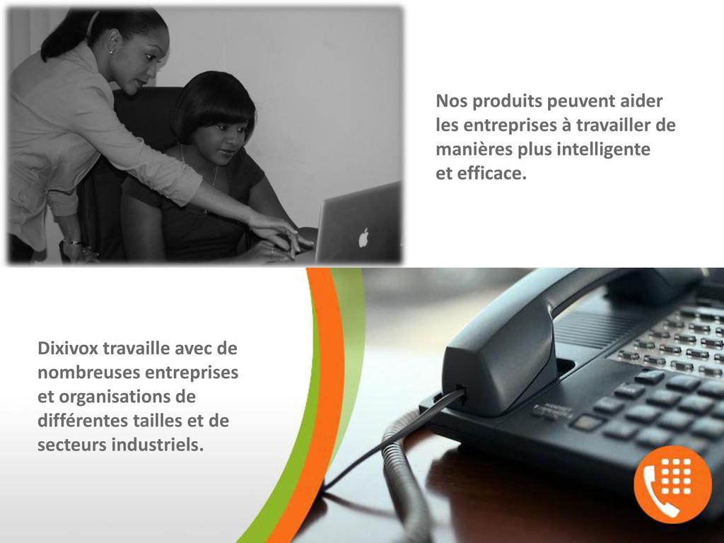 Nos produits peuvent aider les entreprises à tr...