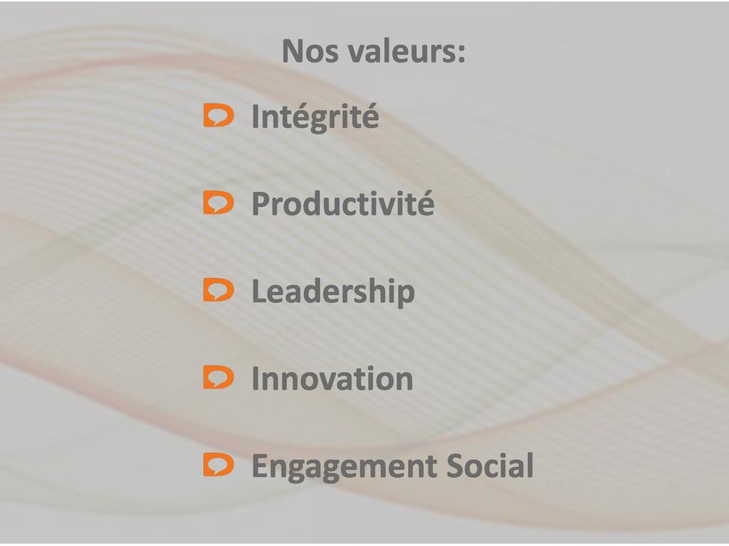 Nos valeurs: Intégrité Productivité Leadership ...