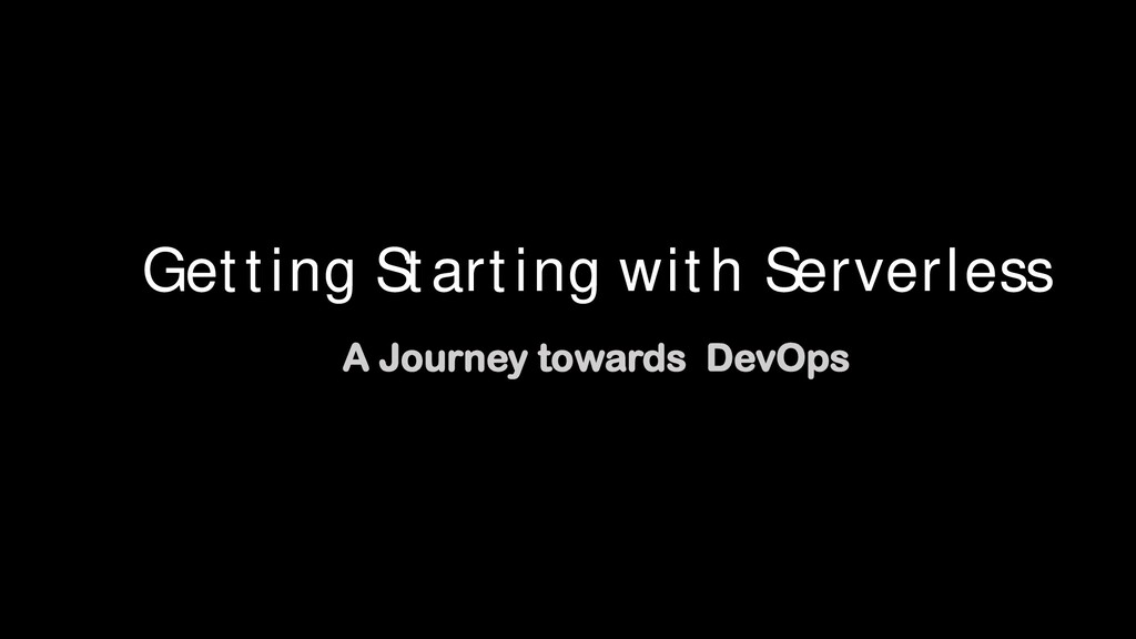 Getting Starting with Serverless A Journey towa...