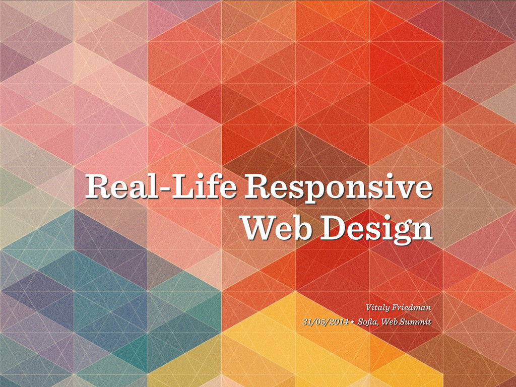Real-Life Responsive Web Design Vitaly Friedman...