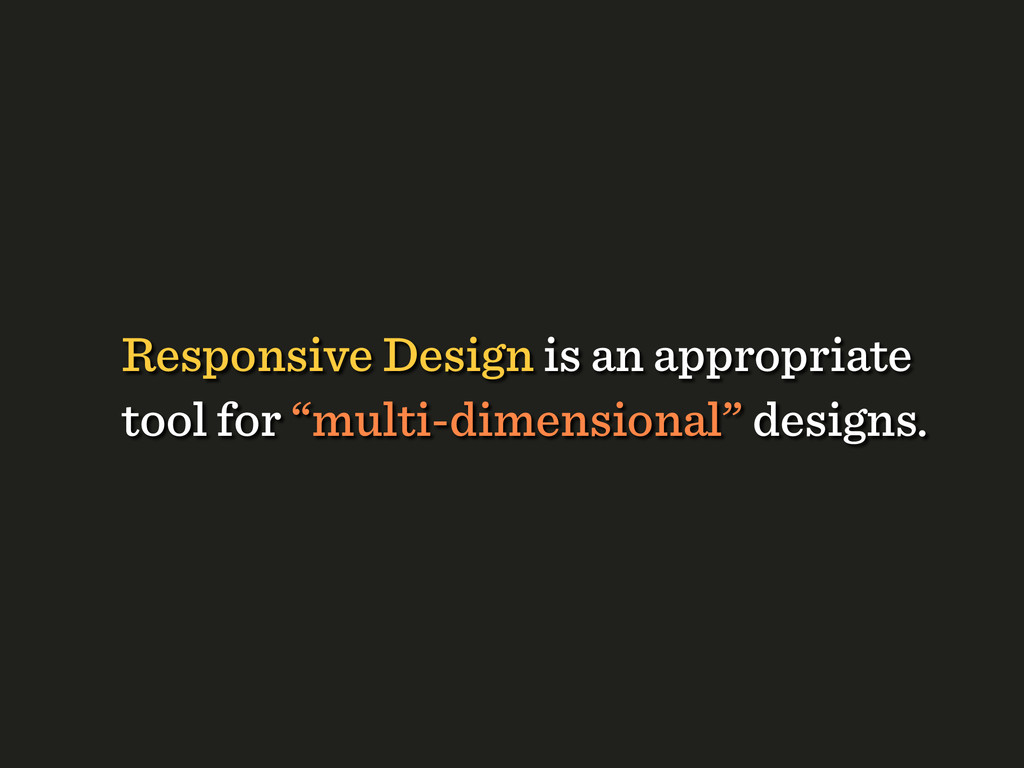 "Responsive Design is an appropriate tool for ""m..."