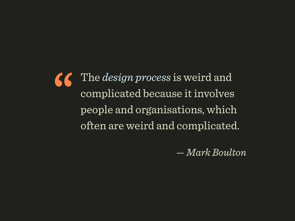 """The design process is weird and complicated be..."