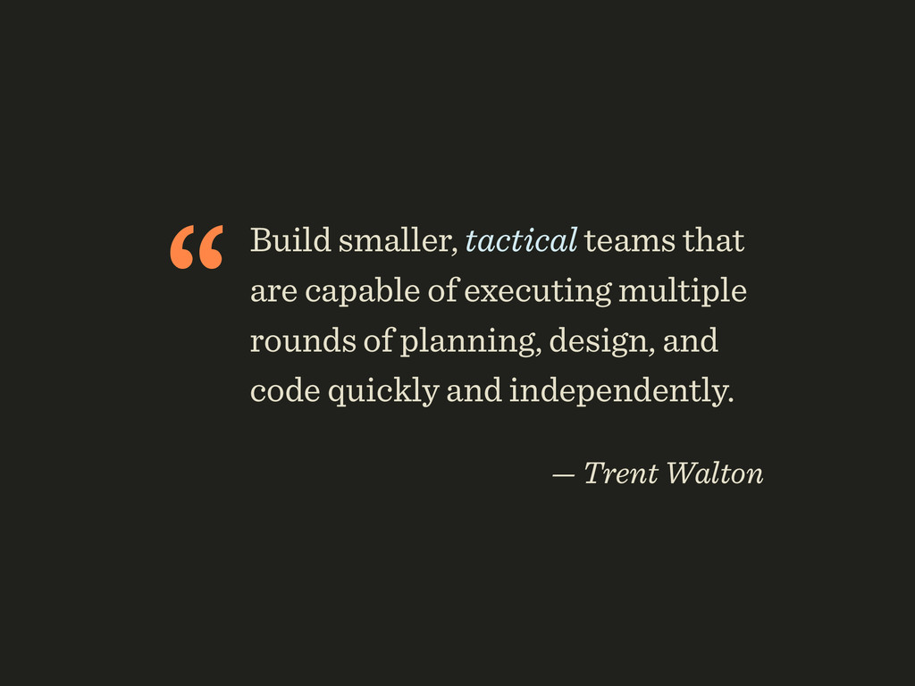 """Build smaller, tactical teams that are capable..."