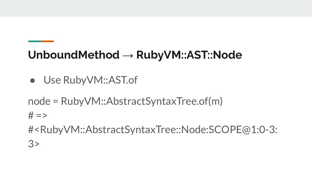 UnboundMethod → RubyVM::AST::Node ● Use RubyVM:...