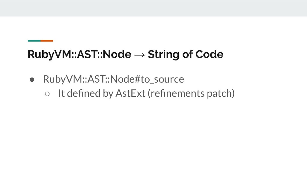 RubyVM::AST::Node → String of Code ● RubyVM::AS...