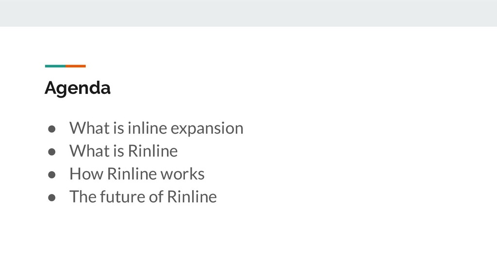 Agenda ● What is inline expansion ● What is Rin...