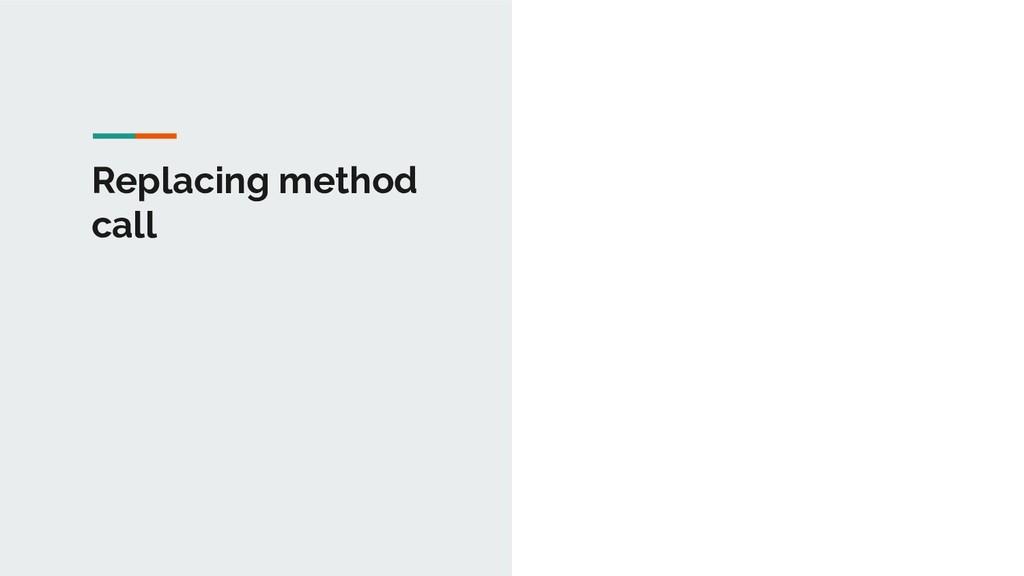 Replacing method call