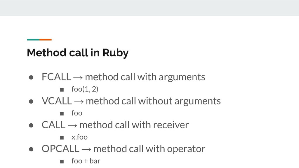 Method call in Ruby ● FCALL → method call with ...