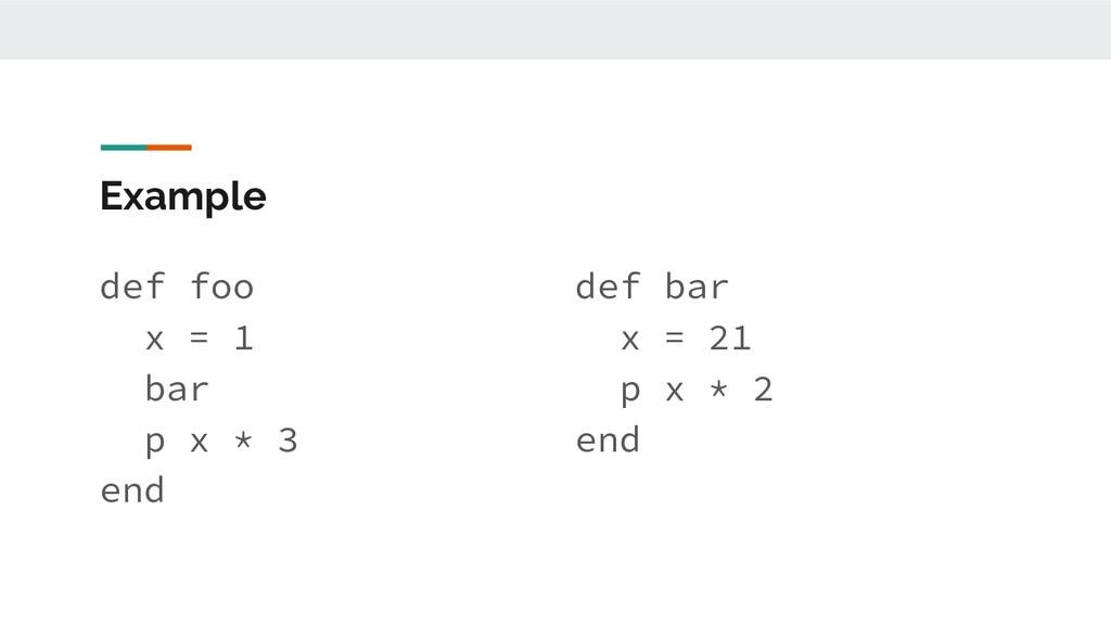 Example def foo x = 1 bar p x * 3 end def bar x...