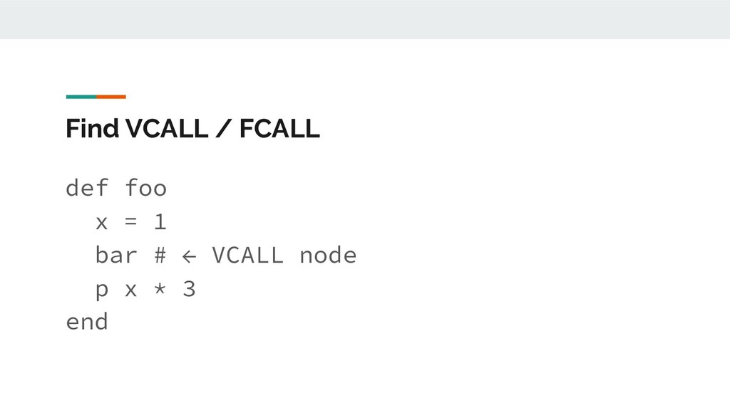 Find VCALL / FCALL def foo x = 1 bar # ← VCALL ...