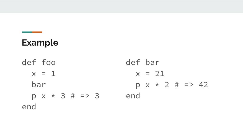 Example def foo x = 1 bar p x * 3 # => 3 end de...