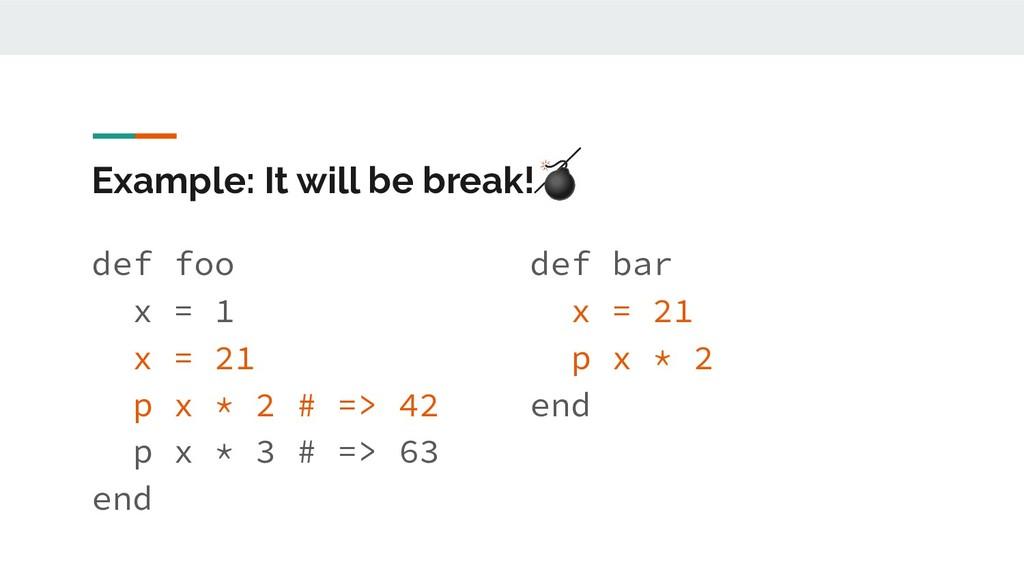Example: It will be break! def foo x = 1 x = 21...