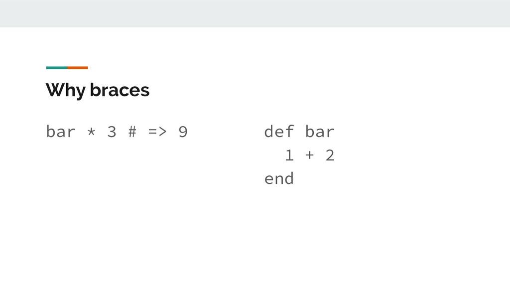Why braces bar * 3 # => 9 def bar 1 + 2 end
