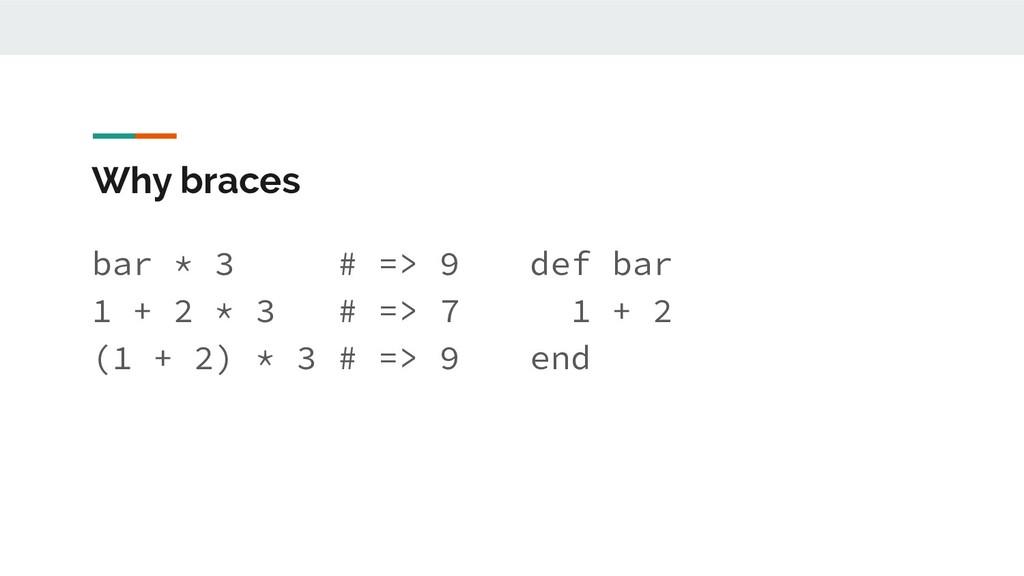 Why braces bar * 3 # => 9 1 + 2 * 3 # => 7 (1 +...