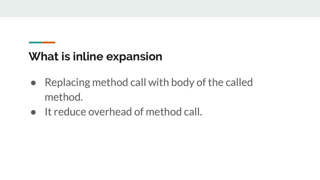 What is inline expansion ● Replacing method cal...