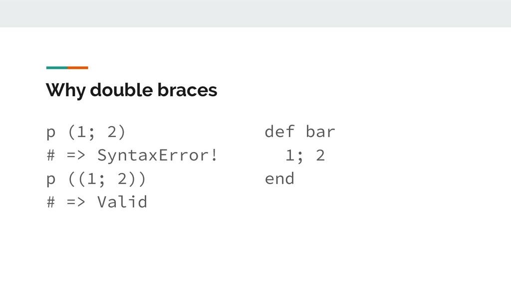 Why double braces p (1; 2) # => SyntaxError! p ...
