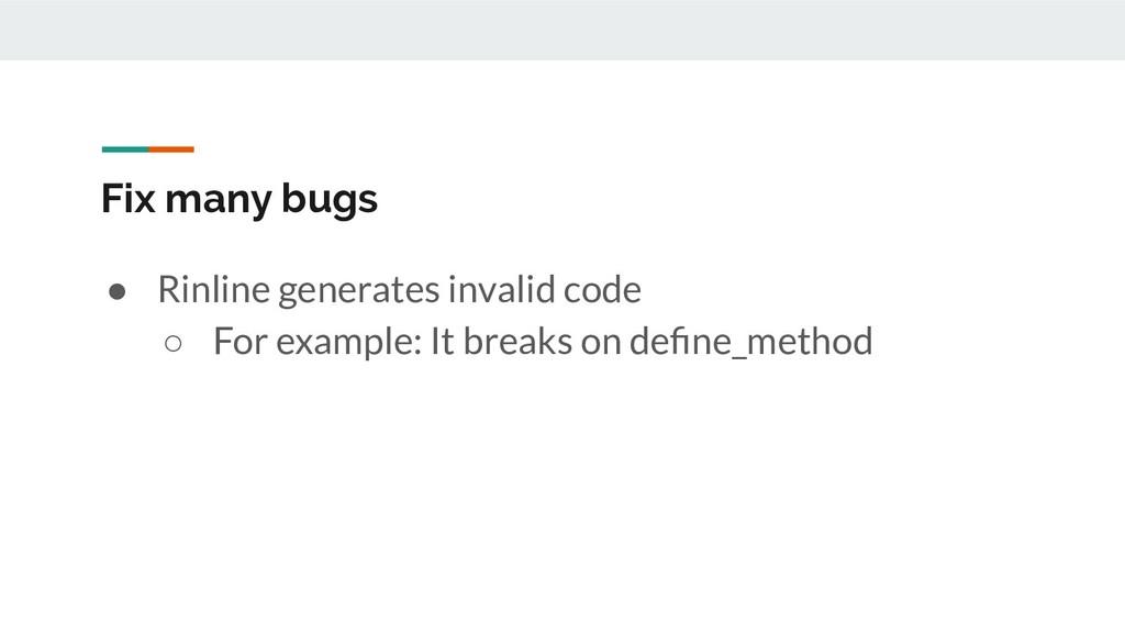 Fix many bugs ● Rinline generates invalid code ...