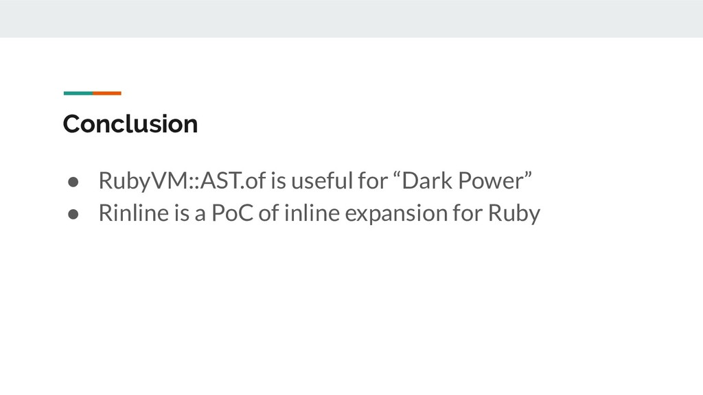 """Conclusion ● RubyVM::AST.of is useful for """"Dark..."""