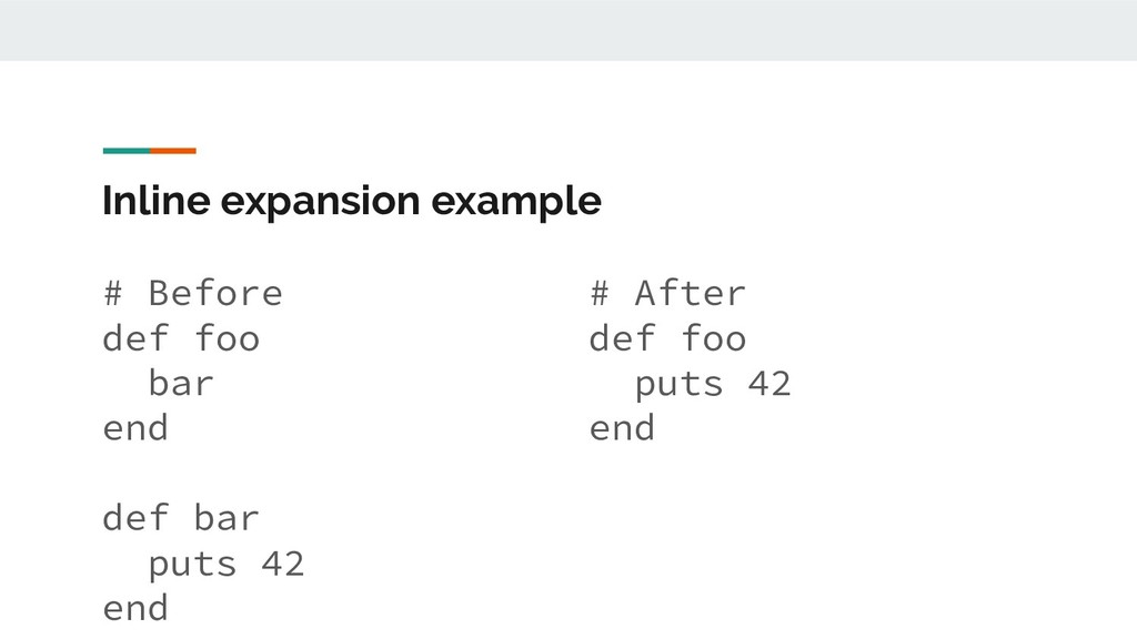 Inline expansion example # Before def foo bar e...