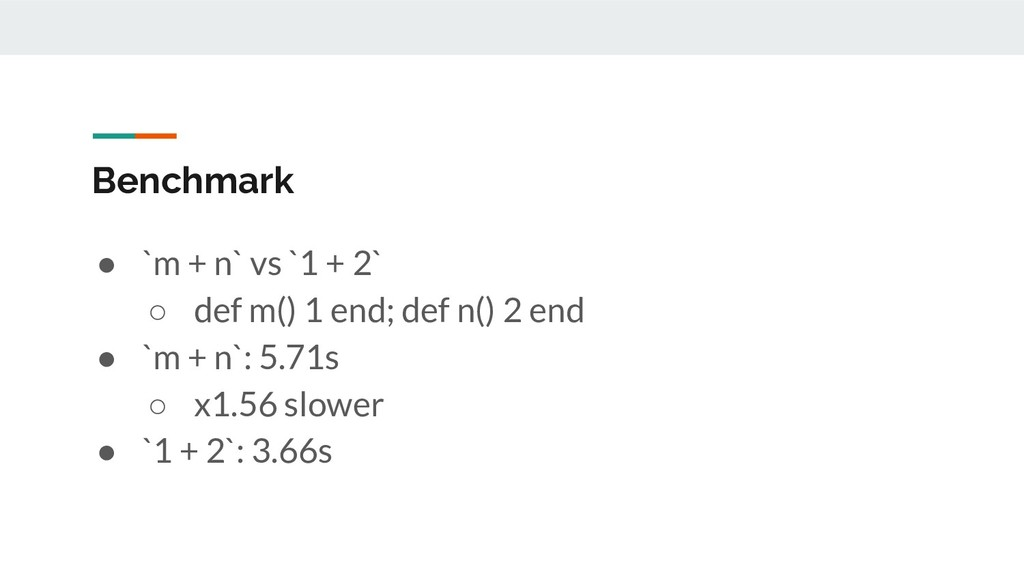 Benchmark ● `m + n` vs `1 + 2` ○ def m() 1 end;...