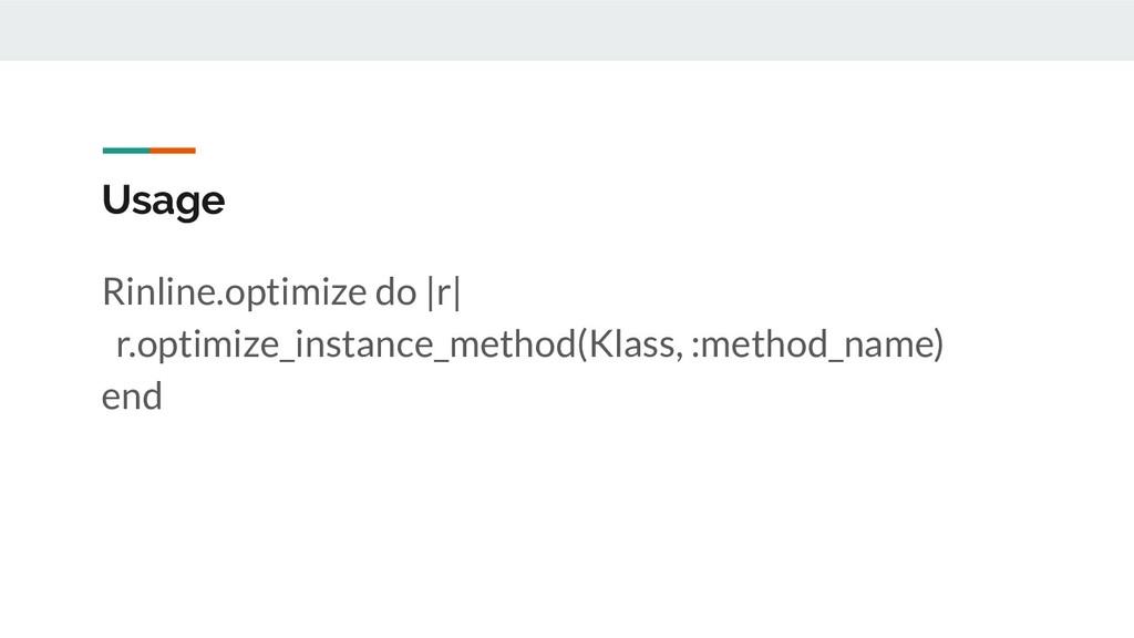 Usage Rinline.optimize do |r| r.optimize_instan...