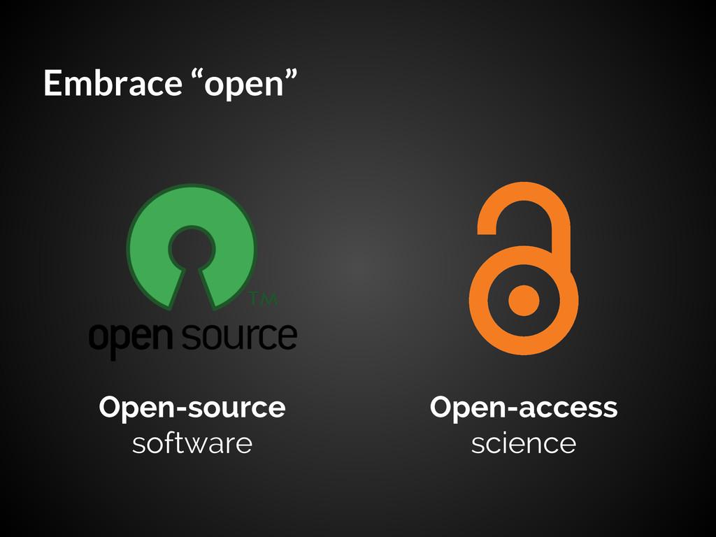 "Embrace ""open"" Open-source software Open-access..."