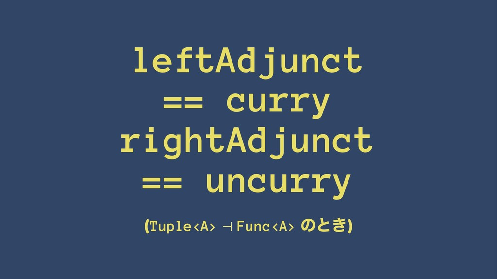 leftAdjunct == curry rightAdjunct == uncurry (T...