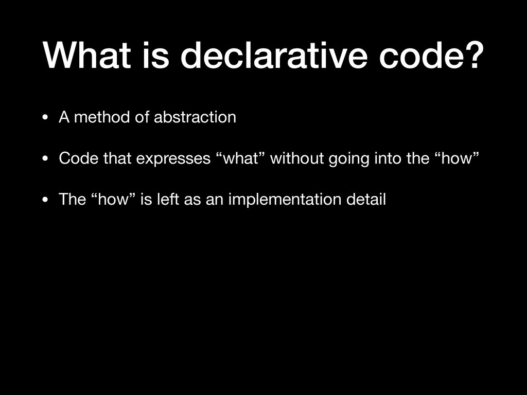 What is declarative code? • A method of abstrac...