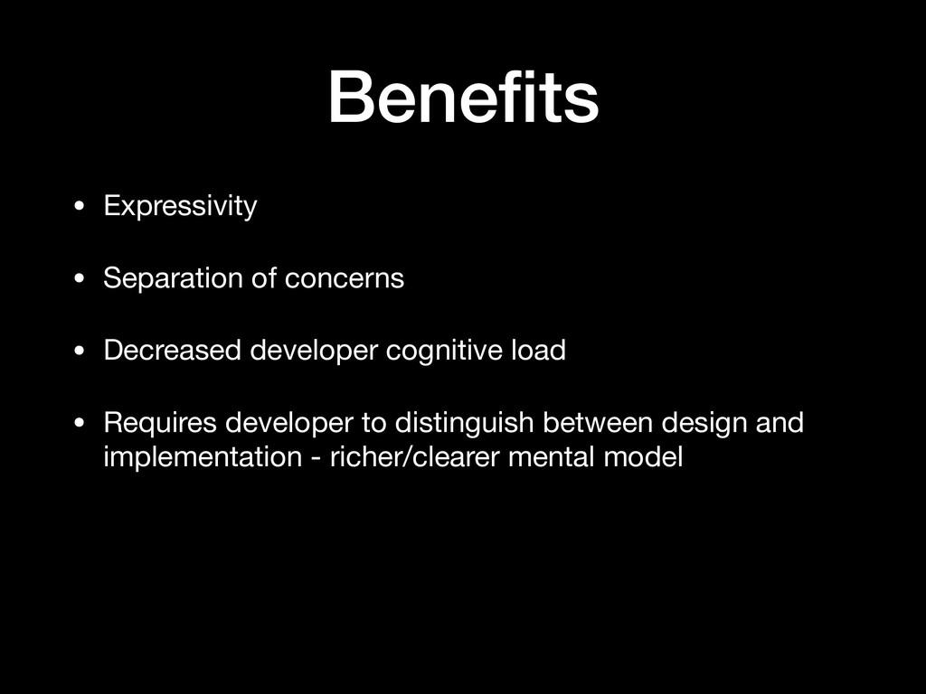 Benefits • Expressivity  • Separation of concern...