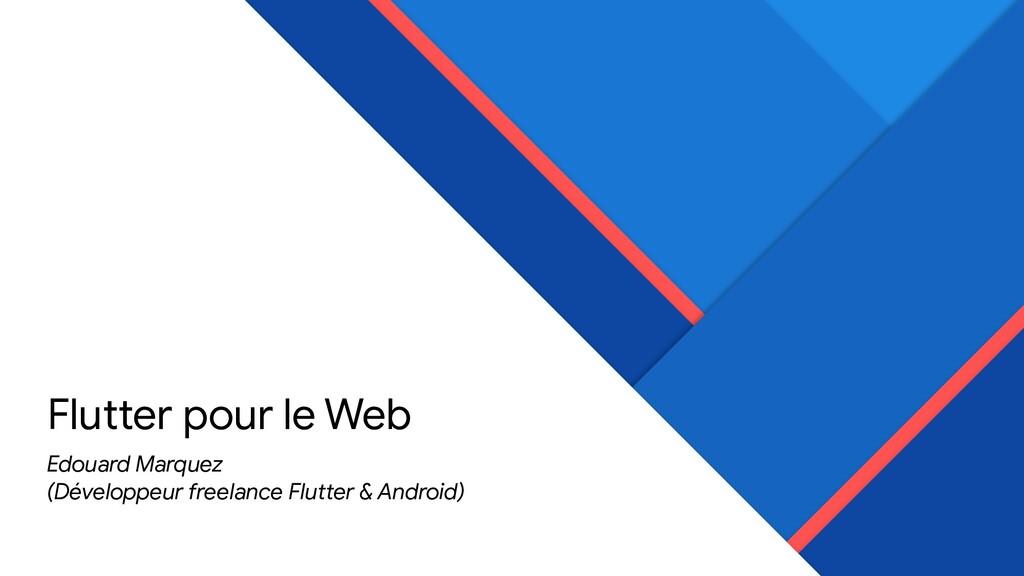 Flutter pour le Web Edouard Marquez   (Développ...