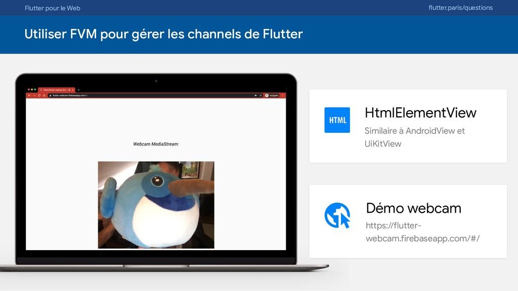 Flutter pour le Web flutter.paris/questions Uti...