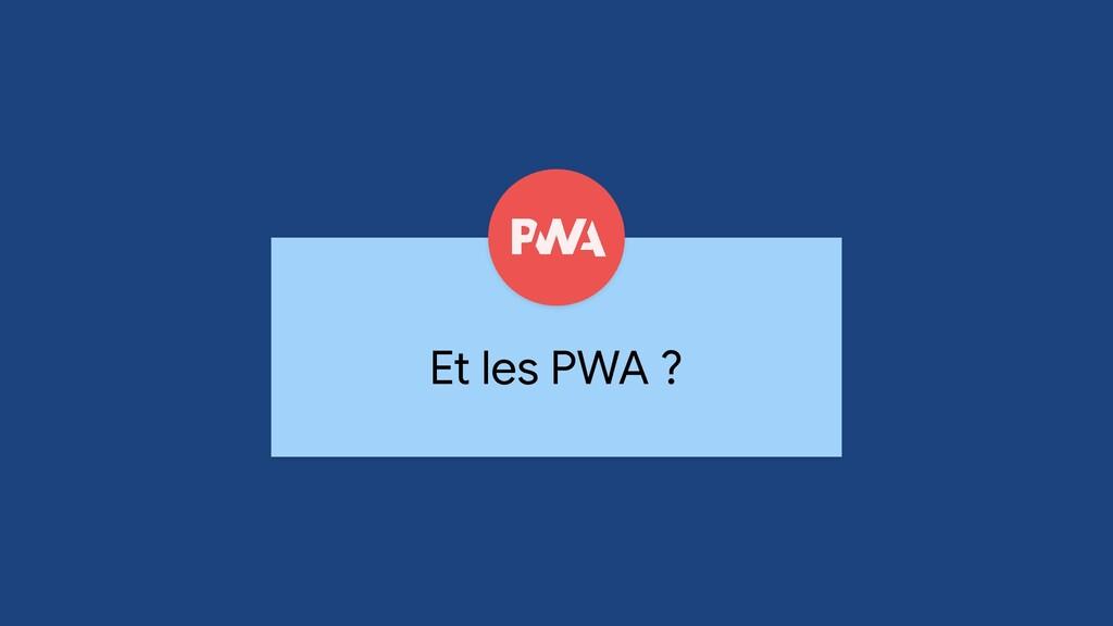 Et les PWA ?