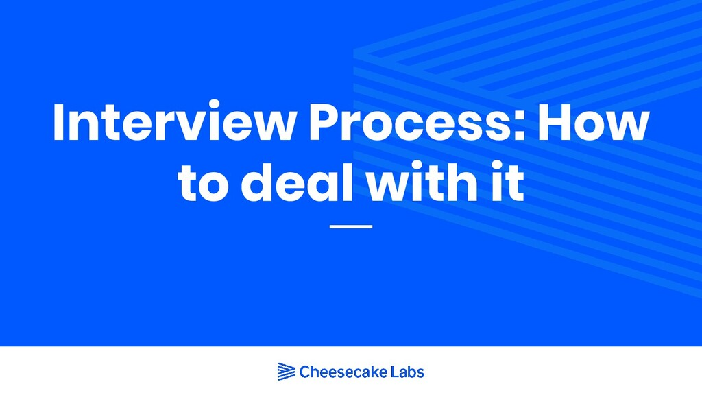 Interview Process: How to deal with it