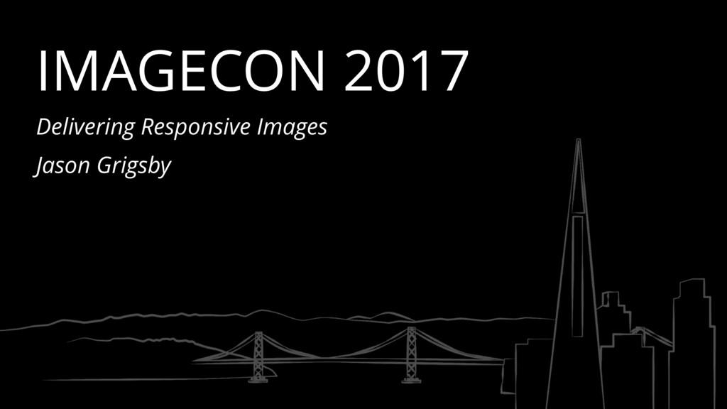 IMAGECON 2017 Delivering Responsive Images Jaso...