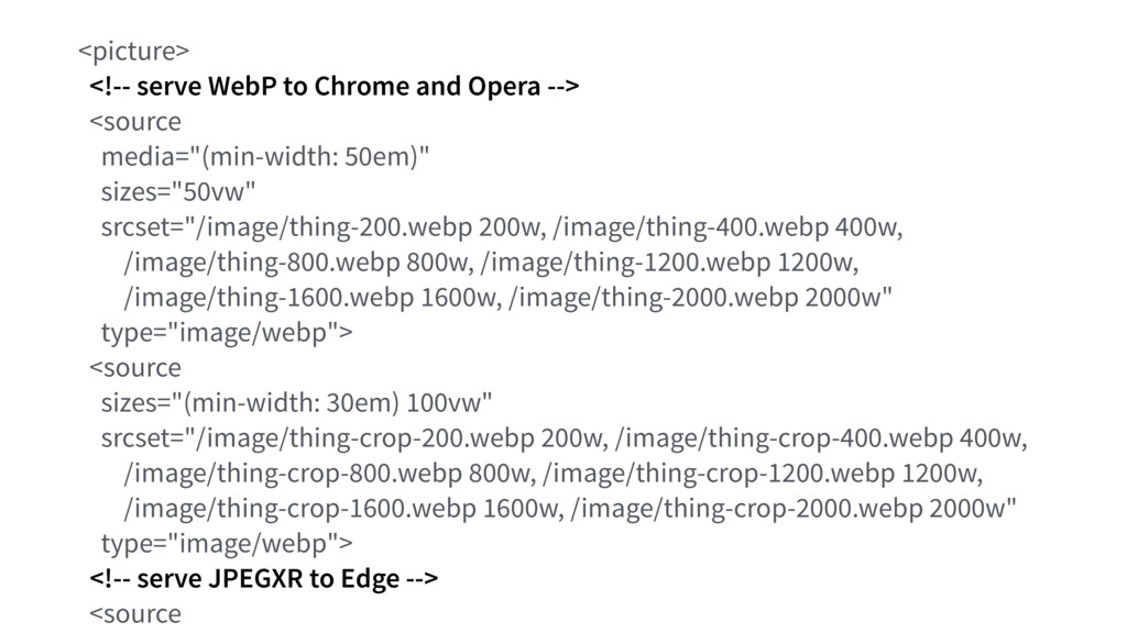 <picture> <!-- serve WebP to Chrome and Opera -...