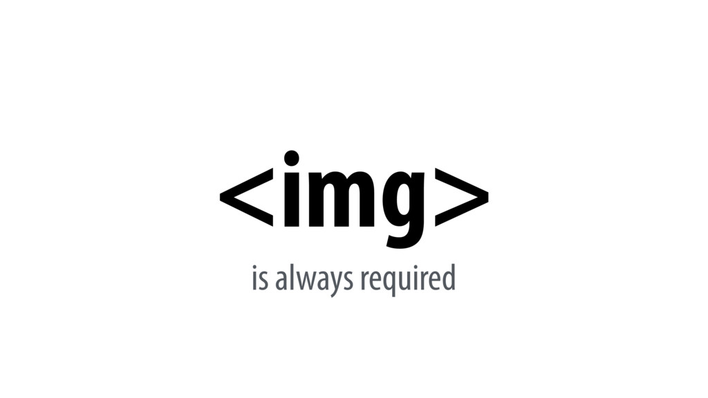 <img> is always required