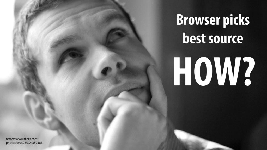 Browser picks best source HOW? https://www.flic...