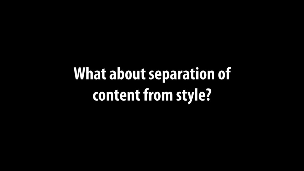 What about separation of content from style?