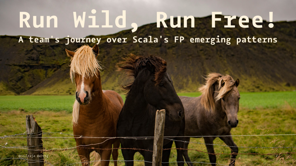 Run Wild, Run Free! A team's journey over Scala...