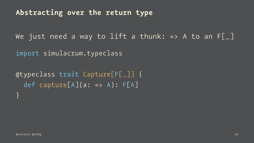 Abstracting over the return type We just need a...