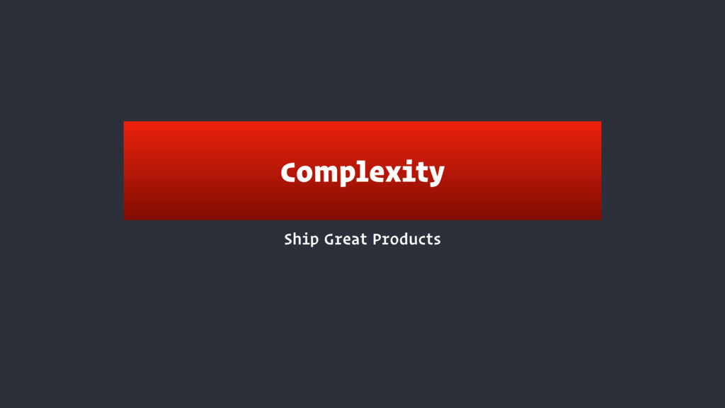 Ship Great Products Complexity