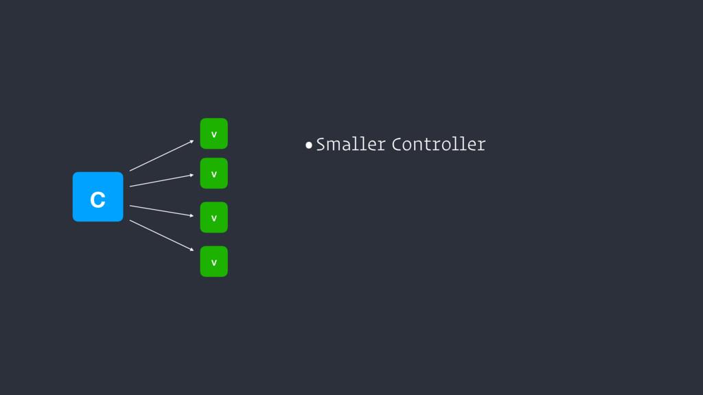 c v v v v •Smaller Controller