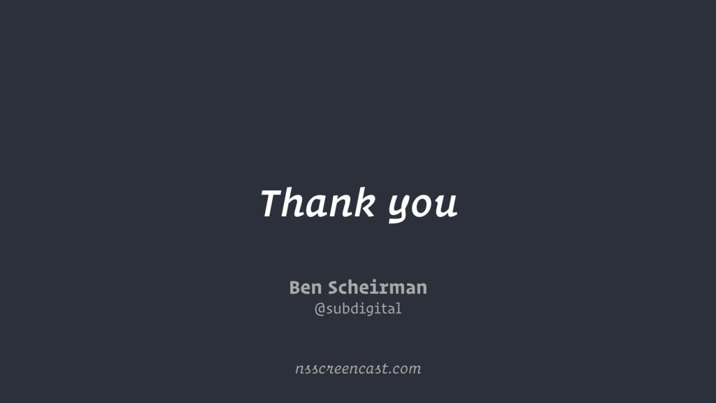 Thank you Ben Scheirman @subdigital nsscreencas...