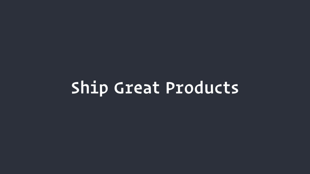 Ship Great Products