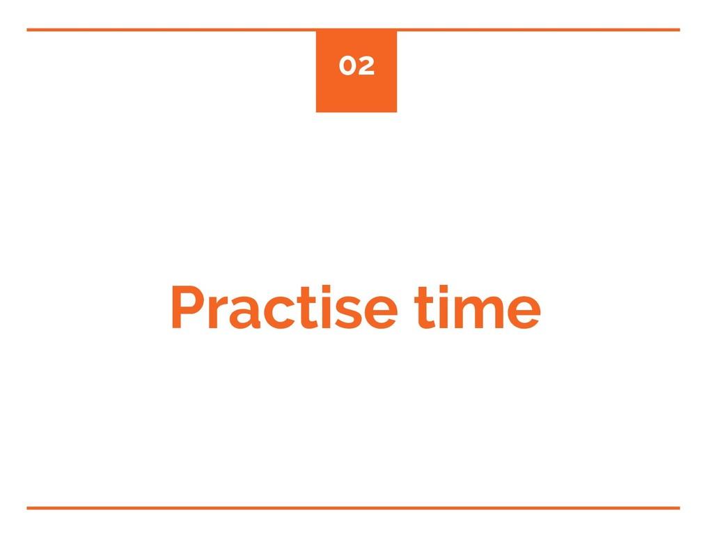 Practise time 02
