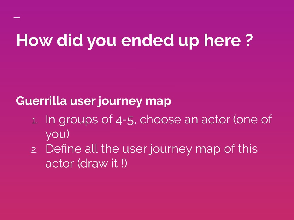 How did you ended up here ? Guerrilla user jour...