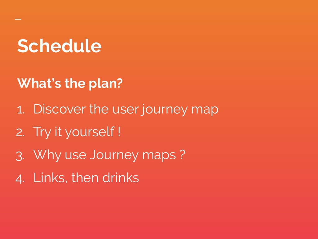 What's the plan? 1. Discover the user journey m...