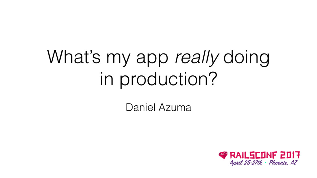 What's my app really doing in production? Danie...